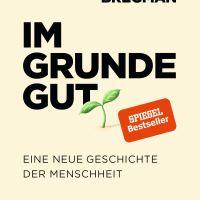 Im Grunde gut : eine neue Geschichte der Menschheit / Rutger Bregman