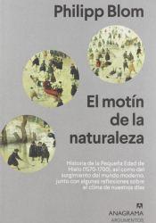 El motín de la naturaleza: Historia de la Pequeña Edad de Hielo (1570-1700), así como del surgimiento del mundo moderno, junto con algunas reflexiones ... clima de nuestros días
