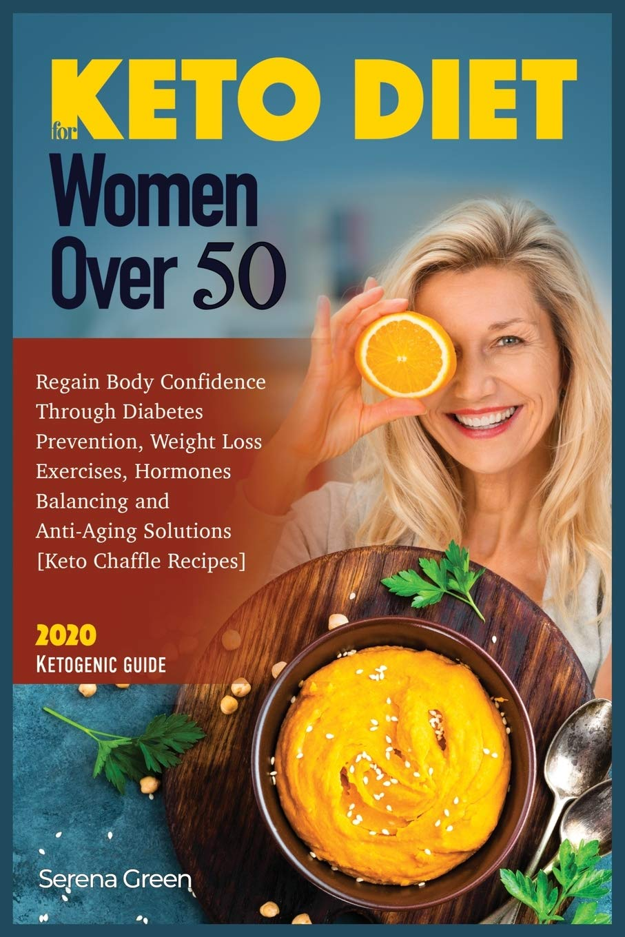 Keto Diet for Women Over 50: Regain Body Confidence Through Diabetes Prevention, Weight Loss Exercises, Hormones Balancing and Anti-Aging Solutions ... Recipes] 2020 Ketogenic Guide (Ketosis) 1