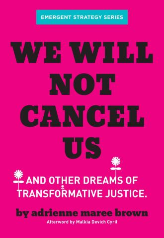 We Will Not Cancel Us: And Other Dreams of Transformative Justice (Emergent  Strategy Series): brown, adrienne maree, Devich-Cyril, Malkia:  9781849354226: Amazon.com: Books