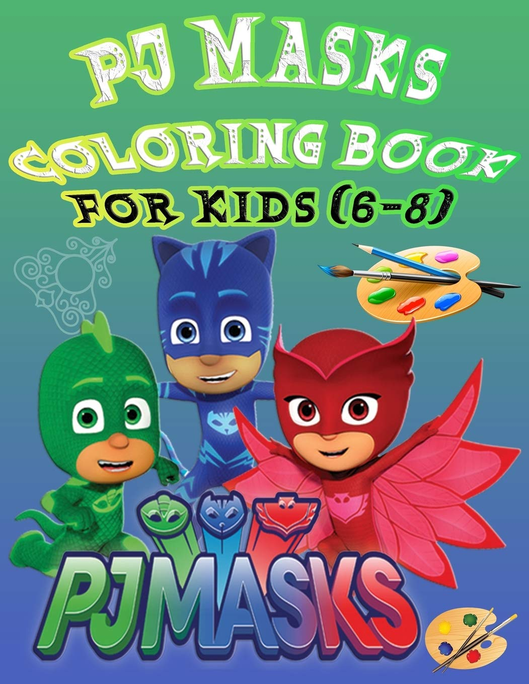 Buy Pj Mask Coloring Book For Kids 6 8 Great Coloring Book For Kids And Adults Pj Masks Toys Coloring And Activity Book Little Hero Pj Masks Book Online At Low