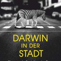 Darwin in der Stadt : Die rasante Evolution der Tiere im Großstadtdschungel / Menno Schilthuizen