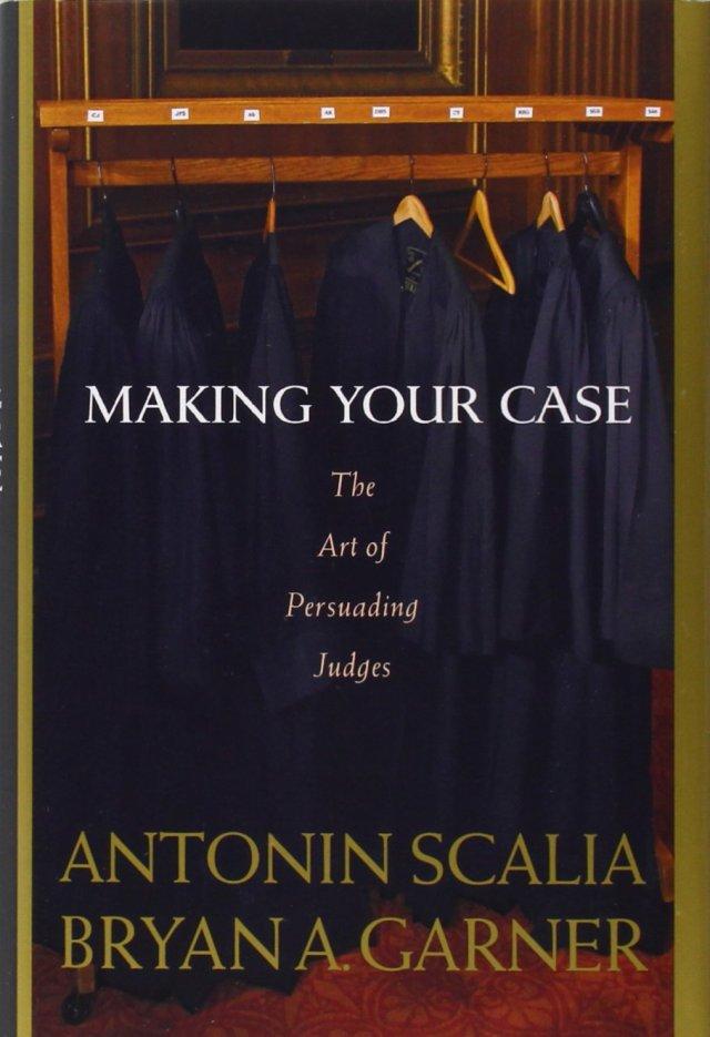 Making Your Case: The Art of Persuading Judges : Scalia, Antonin