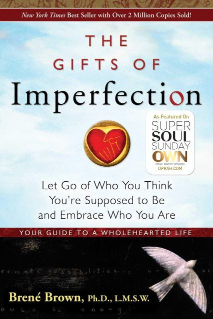 Image result for The Gifts of Imperfection: Let Go of Who You Think You're Supposed to Be and Embrace Who You Are by Brené Brown