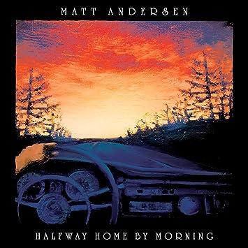 Resultado de imagen de Matt Andersen - Halfway Home by Morning