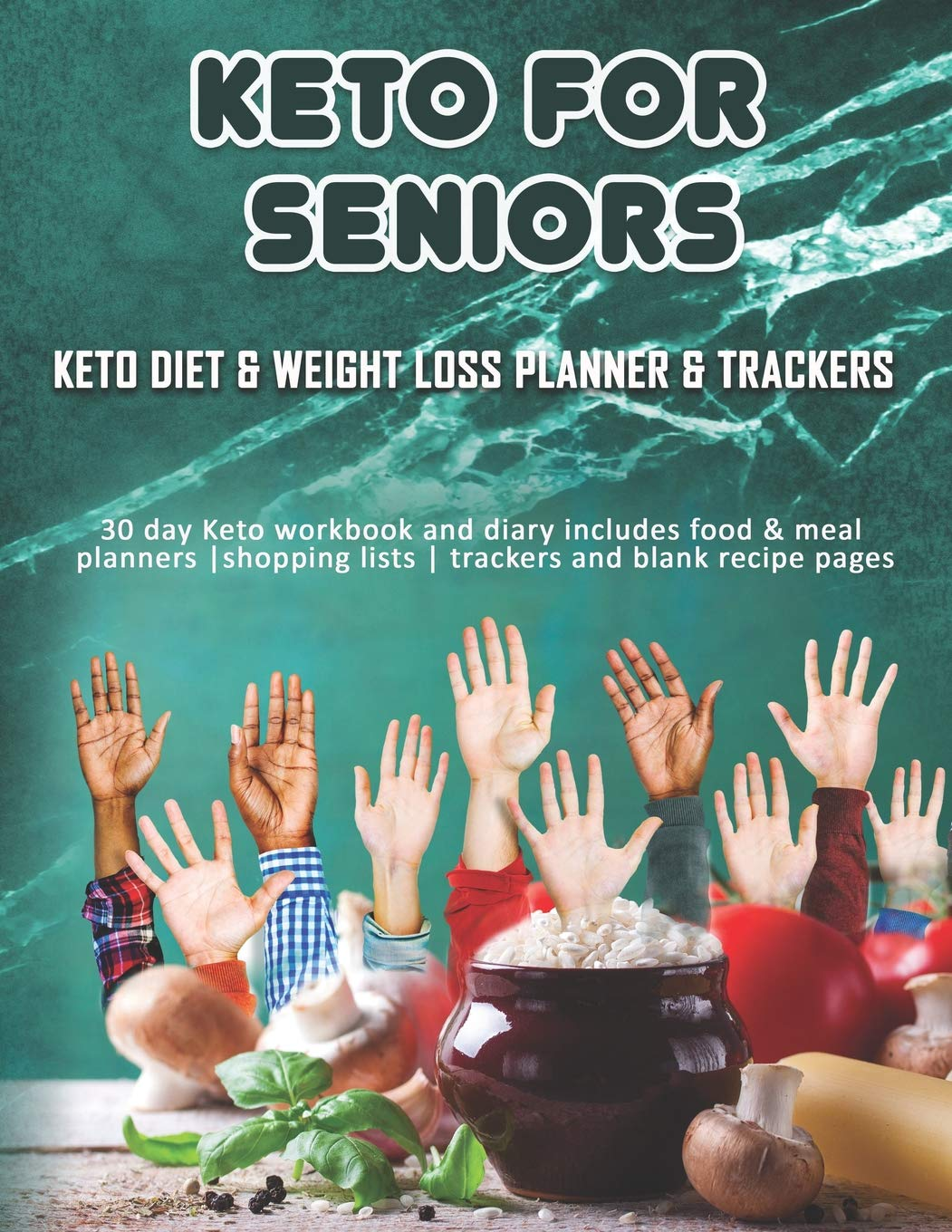 Keto For Seniors: Keto Diet & Weight Loss Planner & Trackers: 30 day Keto workbook and diary includes food & meal planners |shopping lists | trackers and blank recipe pages 1