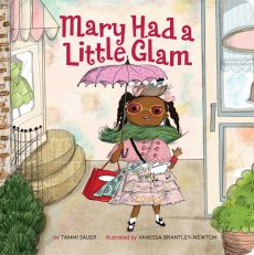 Amazon.com: Mary Had a Little Glam (Volume 1) (9781454932857): Sauer,  Tammi, Brantley-Newton, Vanessa: Books