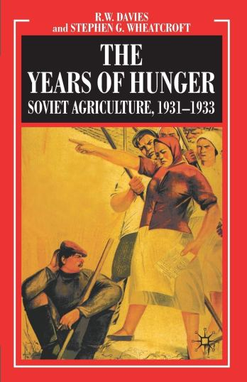 The Years of Hunger: Soviet Agriculture, 1931-1933: Soviet Agriculture  1931-1933: 05 (Industrialisation of Soviet Russia): Amazon.co.uk: Davies, R.  W., Wheatcroft, S. G.: 9780230238558: Books