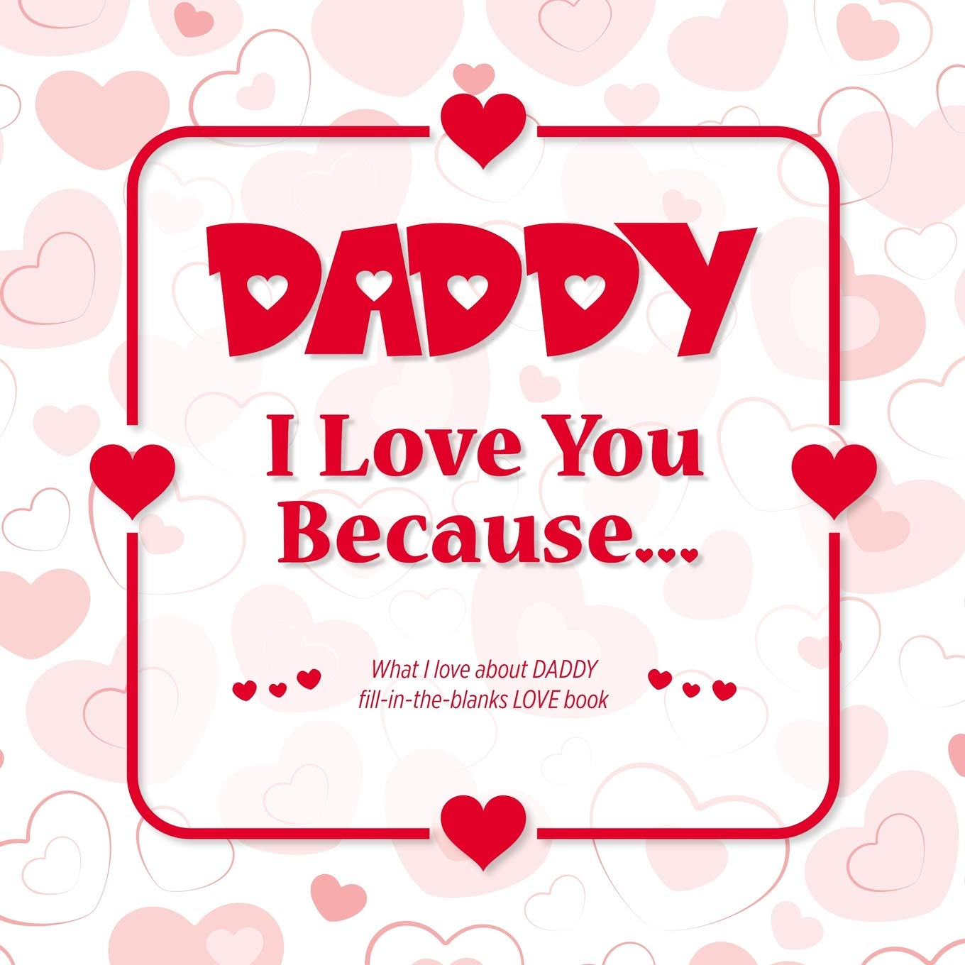 Daddy I Love You Because What I Love About Daddy Fill In The Blanks Love Book Red Heart From The 9781099110429 Amazon Com Books