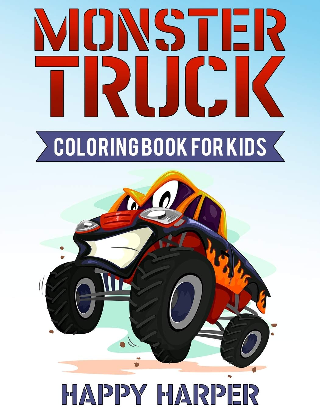 Monster Truck Coloring Book For Kids A Coloring Book For Boys Ages 4 8 Filled With Over 40 Pages Of Monster Trucks Monster Truck Coloring Books For Kids Harper Happy 9781688092334 Amazon Com Books