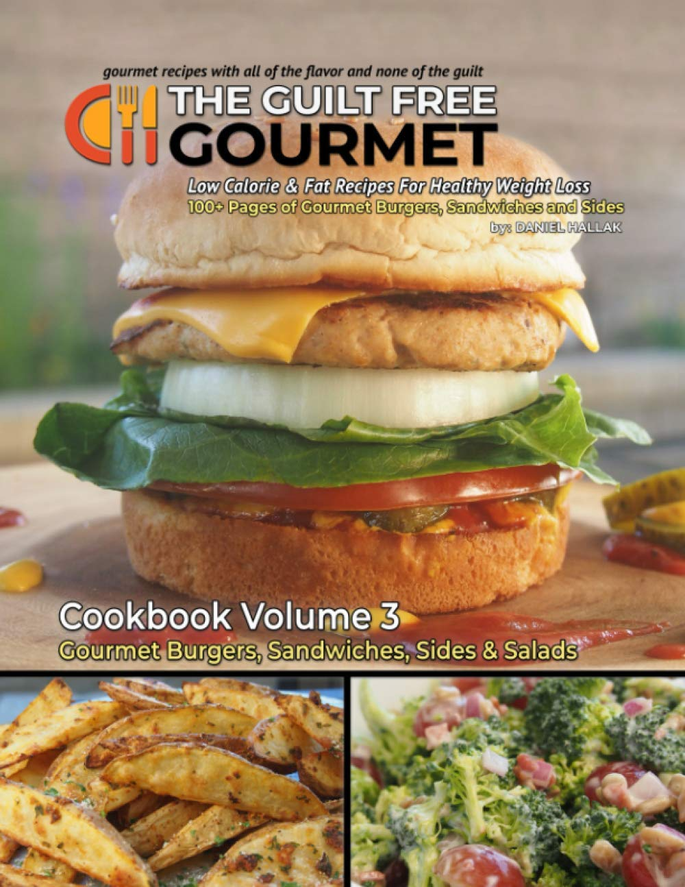 The Guilt Free Gourmet Cookbook Volume 3: Gourmet Burgers, Sandwiches, Sides & Salads for Healthy Weight Loss 1