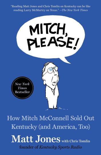 Mitch, Please!: How Mitch McConnell Sold Out Kentucky (and America, Too): Jones, Matt, Tomlin, Chris: 9781982164164: Amazon.com: Books