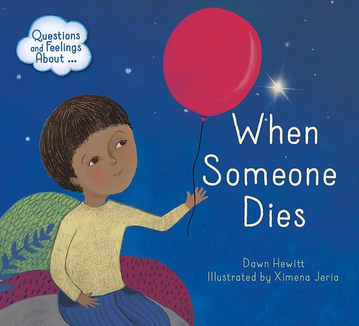 Image result for When someone dies / Dawn Hewitt ; illustrated by Ximena Jeria.