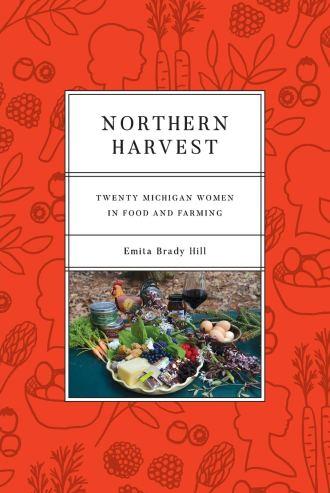 Northern Harvest: Twenty Michigan Women in Food and Farming (Painted  Turtle): Hill, Emita Brady: 9780814347133: Amazon.com: Books