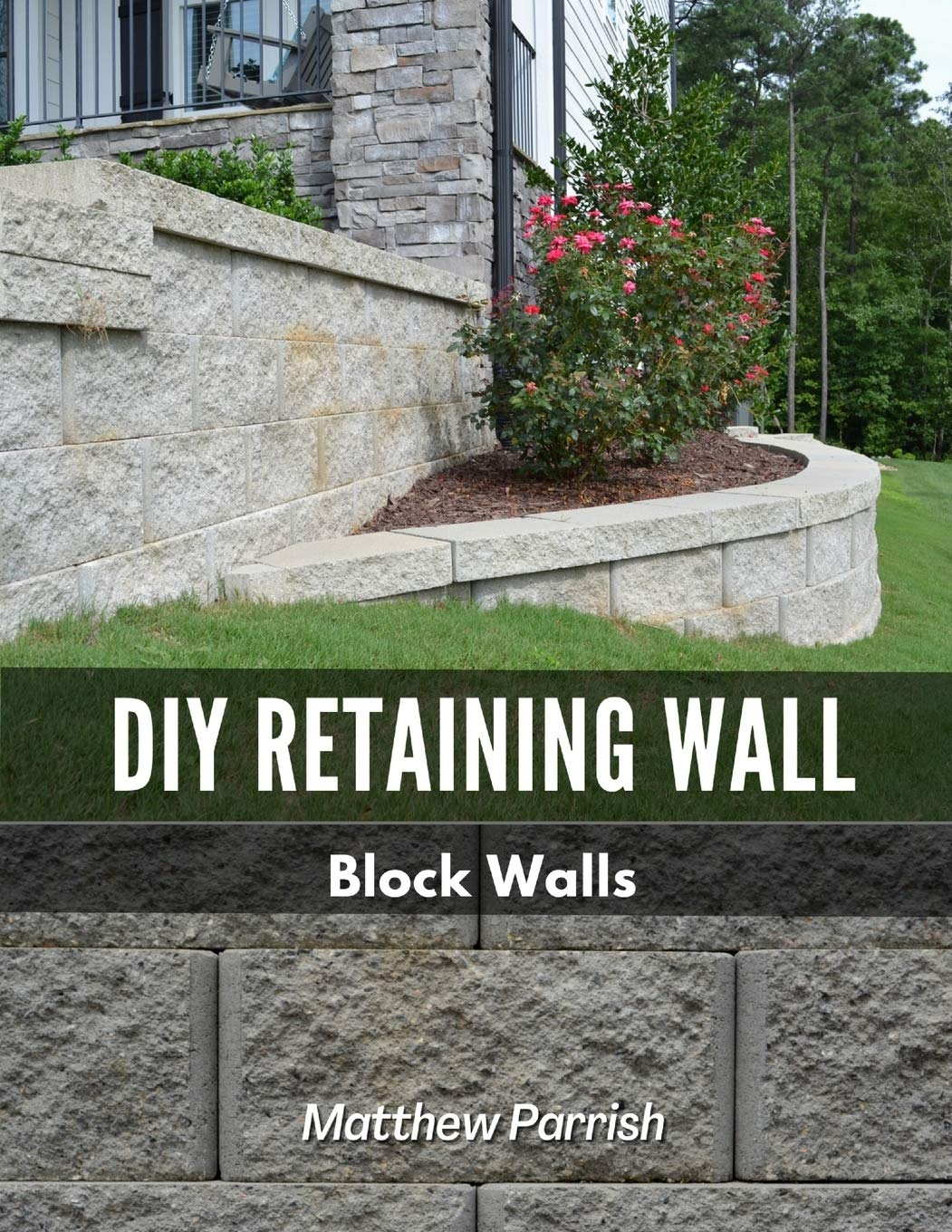 DIY Retaining Wall - Block Walls: Helping you with all steps of