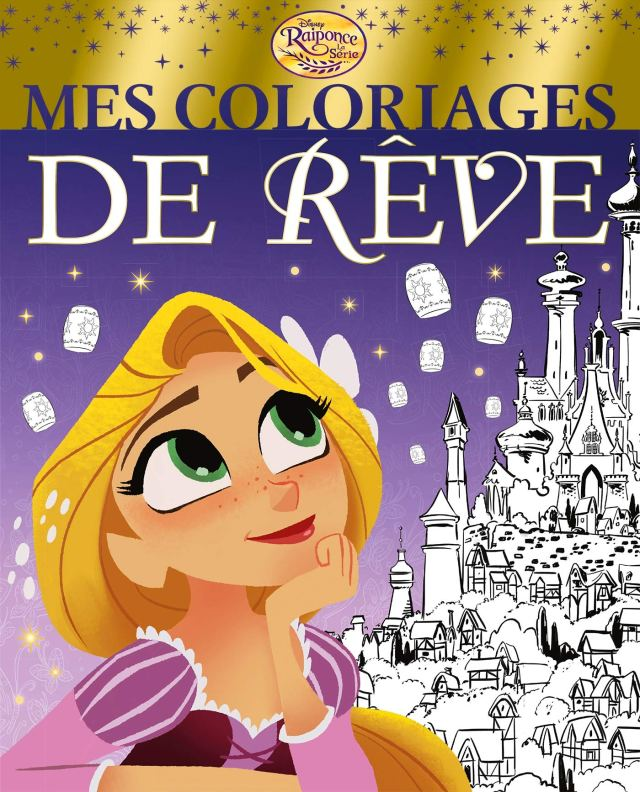 RAIPONCE (LA SÉRIE) - Mes Coloriages de Rêve - Disney : Disney
