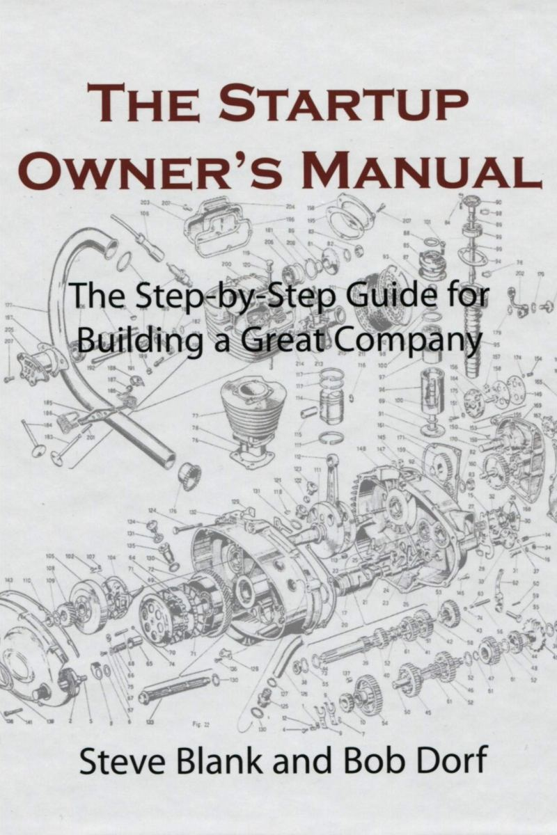 Amazon.com: The Startup Owner's Manual: The Step-By-Step Guide for Building  a Great Company (DIATEINO) (9780984999309): Blank, Steve, Dorf, Bob: Books