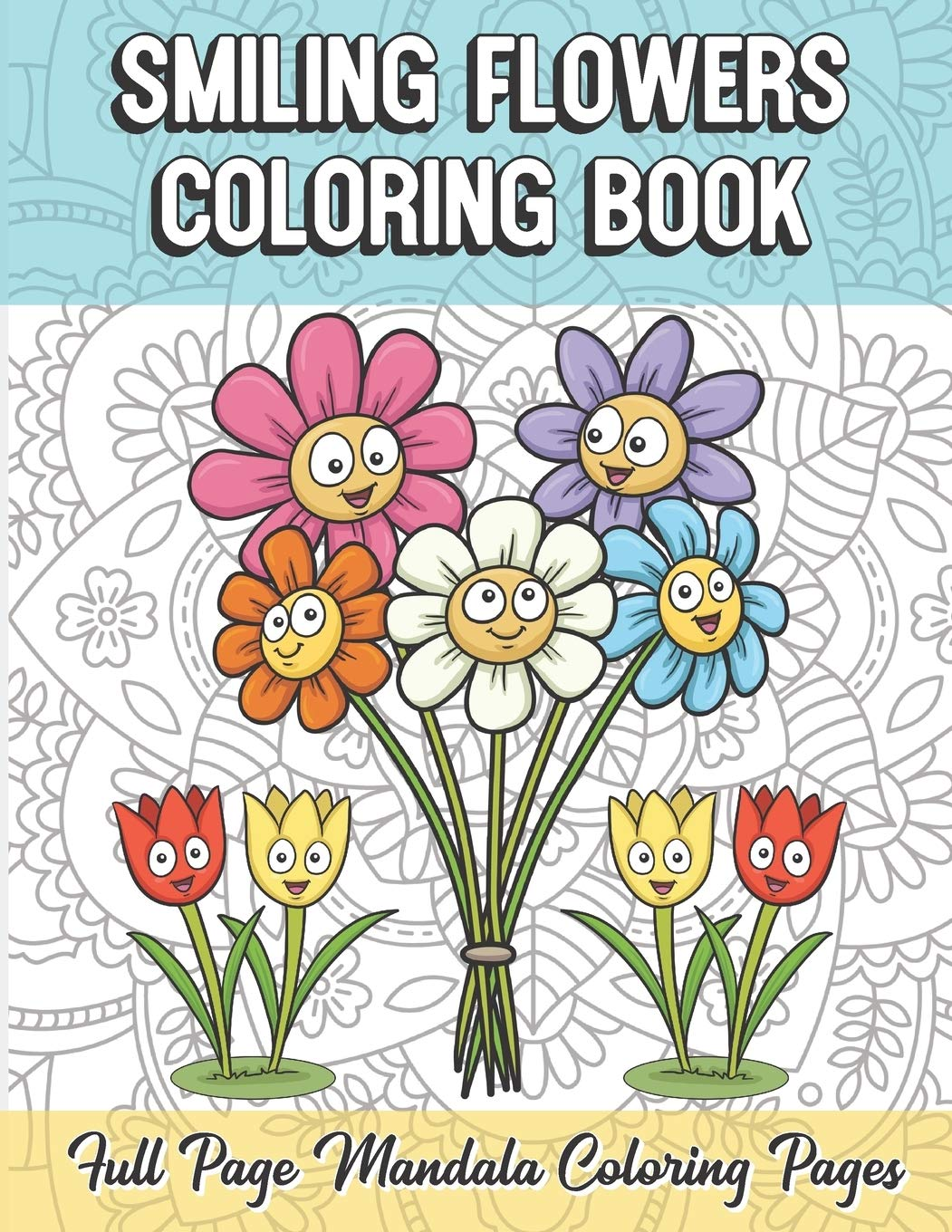 Smiling Flowers Coloring Book Full Page Mandala Coloring Pages Color Book With Mindfulness And Stress Relieving Designs With Mandala Patterns For Coloring Guide For Meditation And Happiness Publishing Funnyreign 9781086591323 Amazon Com