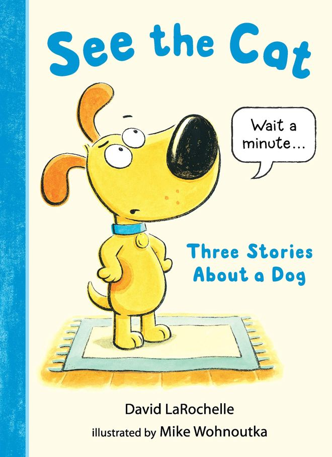 Amazon.com: See the Cat: Three Stories About a Dog (9781536204278):  LaRochelle, David, Wohnoutka, Mike: Books
