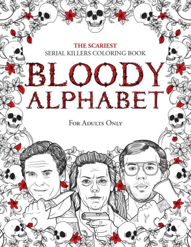 BLOODY ALPHABET: The Scariest Serial Killers Coloring Book. A True