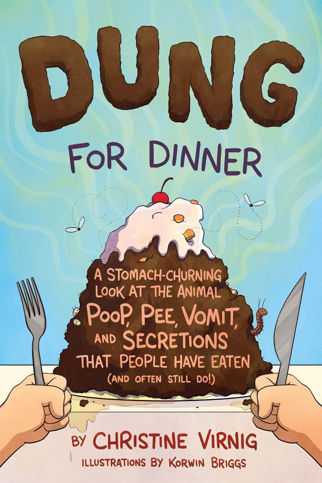 Dung for Dinner: A Stomach-Churning Look at the Animal Poop, Pee, Vomit,  and Secretions that People Have Eaten (and Often Still Do!): Virnig,  Christine, Briggs, Korwin: 9781250246790: Amazon.com: Books