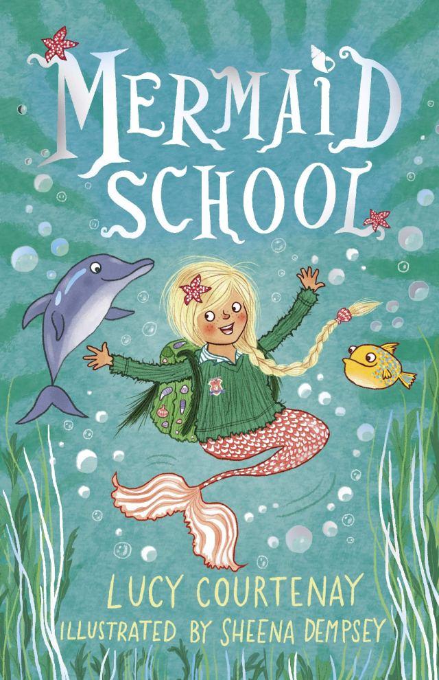 Mermaid School: Amazon.co.uk: Courtenay, Lucy, Dempsey, Sheena