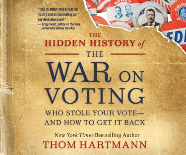 The Hidden History of the War on Voting: Who Stole Your Vote and How to Get  It Back: Hartmann, Thom, Pratt, Sean: 9781690563396: Amazon.com: Books
