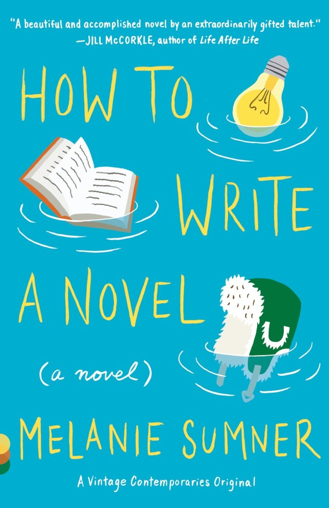 How to Write a Novel (Vintage Contemporaries) : Sumner, Melanie