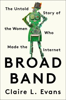Amazon.fr - Broad Band: The Untold Story of the Women Who Made the Internet - Evans, Claire L. - Livres