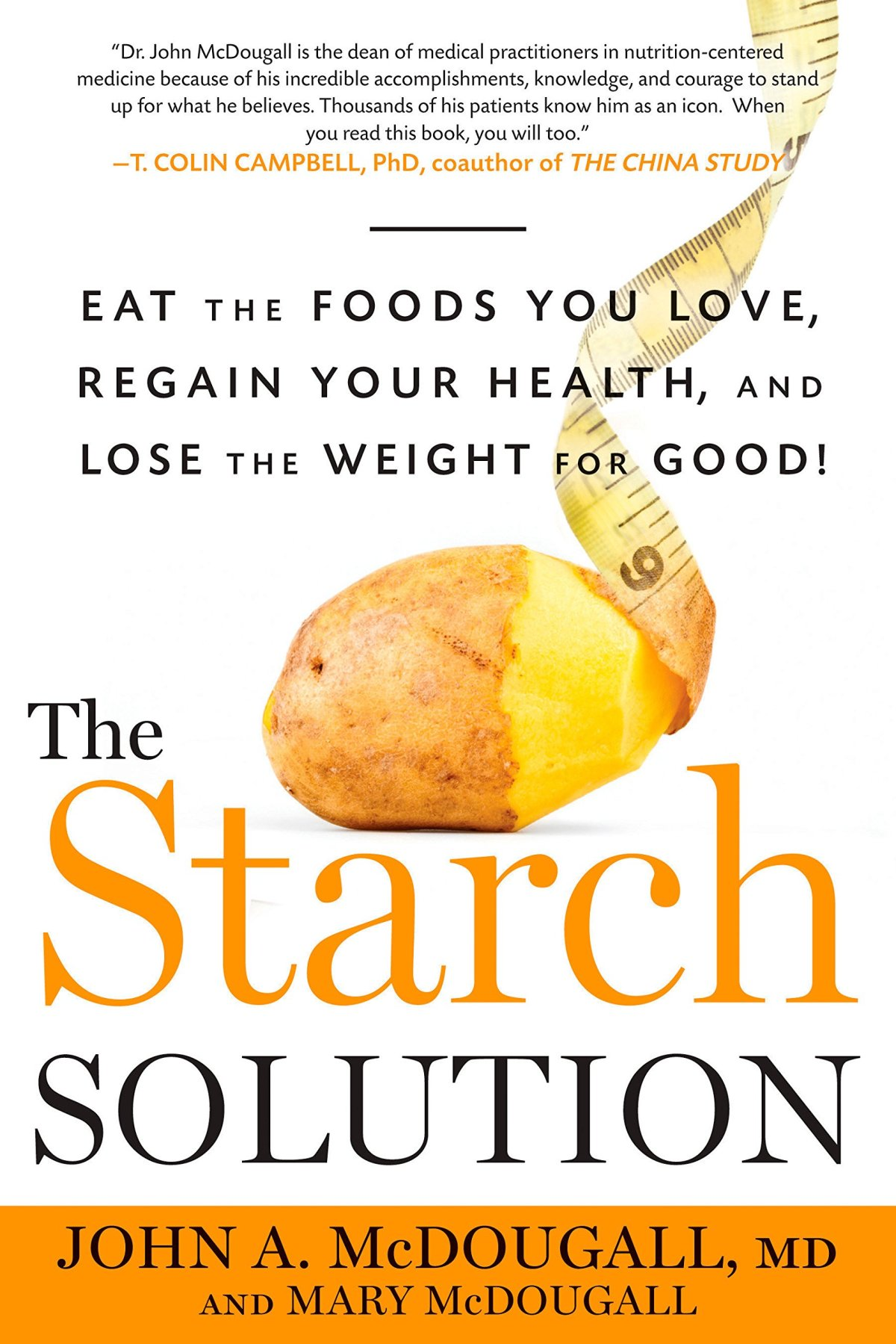 The Starch Solution (Eat the Foods You Love, Regain Your Health, and Lose the Weight for Good!) 1