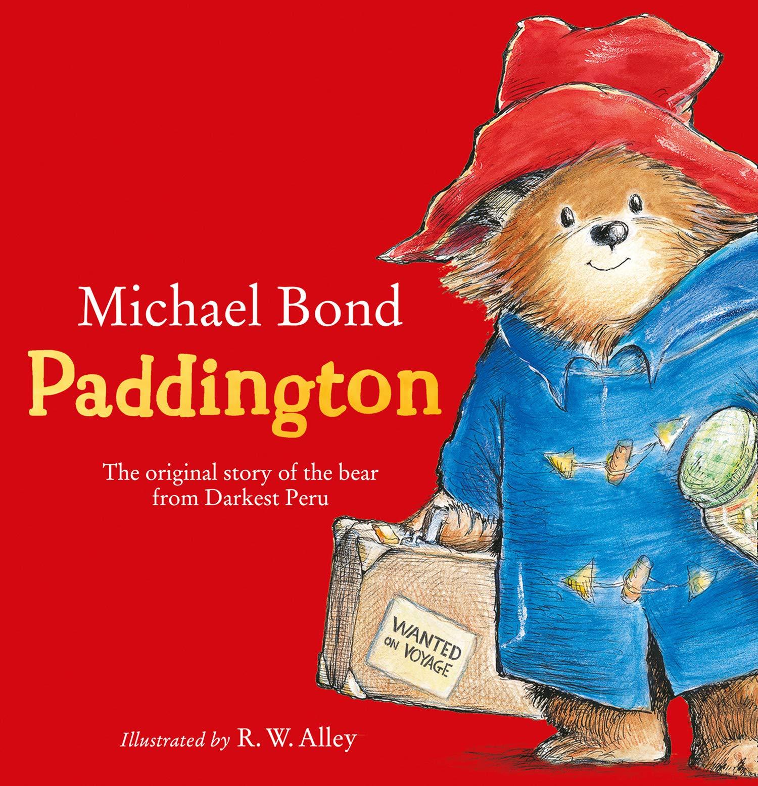 Paddington: The original story of the bear from Darkest Peru: Amazon.co.uk: Bond, Michael, Alley, R. W.: Books