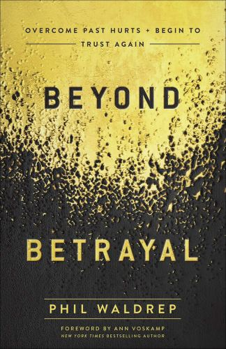 """In New Book """"Beyond Betrayal"""", Pastor Phil Waldrep Offers Biblical Solutions to Overcoming Betrayal and Finding Healing and Freedom in Christ"""