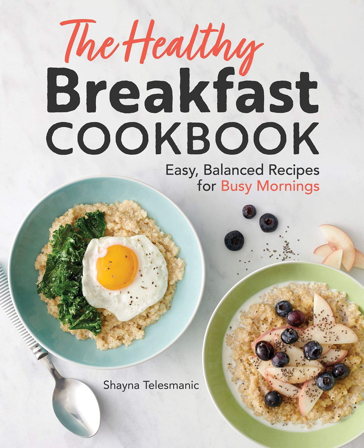 The Healthy Breakfast Cookbook: Easy, Balanced Recipes for Busy Mornings 1