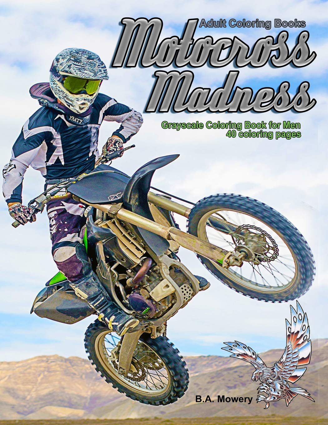Amazon Com Adult Coloring Books Motocross Madness Grayscale Coloring Book For Men 40 Coloring Pages Of Motocross Motorcycles Dirt Bikes Racing Motocross Stunts And More 9781979370615 Mowery B A Books