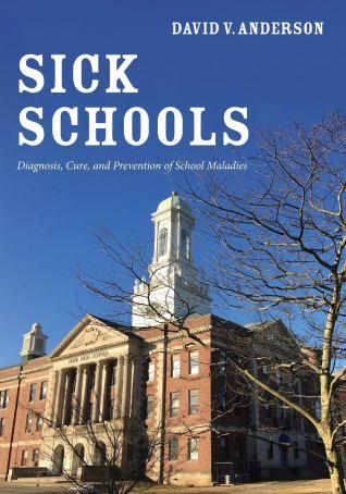 Sick Schools: Diagnosis, Cure, and Prevention of School Maladies: Anderson, David V.: 9781532696862: Amazon.com: Books