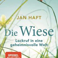 Die Wiese: Lockruf in eine geheimnisvolle Welt / Jan Haft