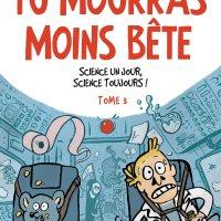 Tu mourras moins bête - Tome 3 - Science un jour, science toujours ! : Marion Montaigne