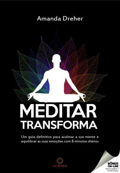 Meditar transforma: Um guia definitivo para acalmar a sua mente e  equilibrar as suas emoções com 8 minutos diários | Amazon.com.br