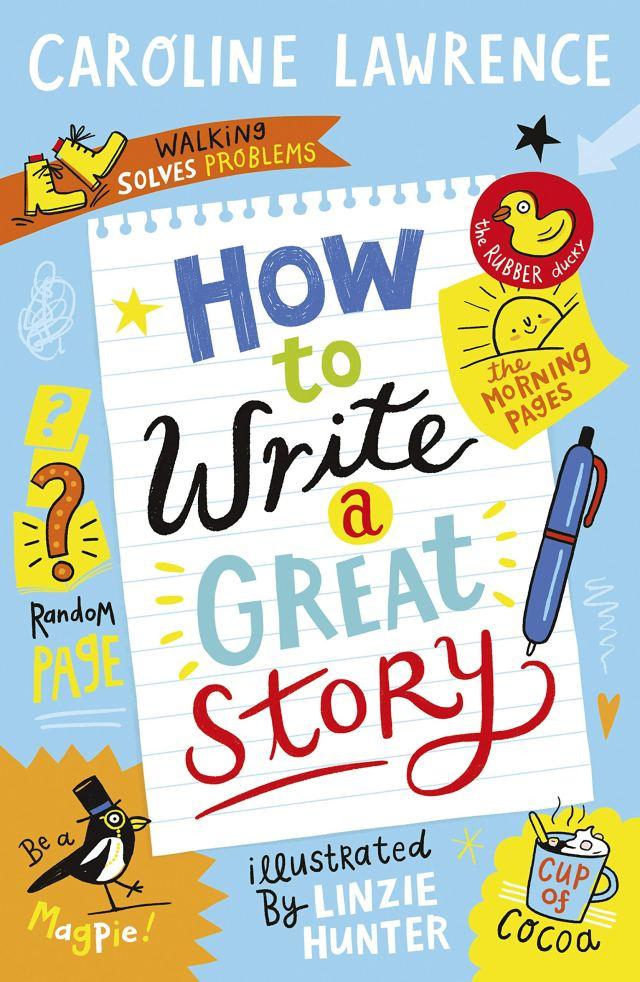 How To Write a Great Story : Lawrence, Caroline: Amazon.co.uk: Books