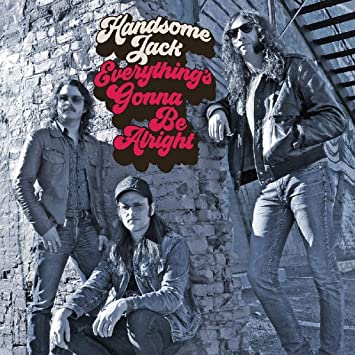 Handsome Jack	- Everything's Gonna Be Alright (2018) Heavy Blues!!!!!! 81hiBCS2MUL._SY355_