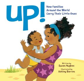 Up!: How Families Around the World Carry Their Little Ones: Susan ...