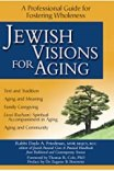 Jewish Visions for Aging: A Professional Guide for Fostering Wholeness Kindle Edition