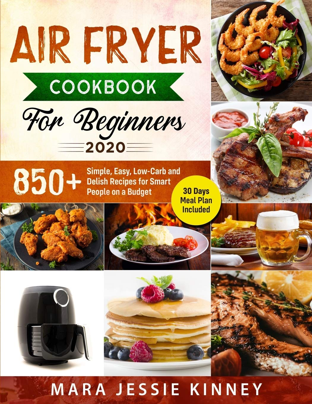 Air Fryer Cookbook for Beginners 2020: 850+ Simple, Easy, Low-Carb and Delish Recipes for Smart People on a Budget (30 days Meal Plan Included) 1