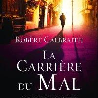 Cormoran Strike – Tome 3 - La carrière du Mal : Robert Galbraith [Par Dame Ida]