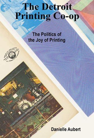 The Detroit Printing Co-op: The Politics of the Joy of Printing: Aubert,  Danielle: 9781941753255: Amazon.com: Books