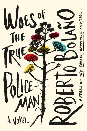 Woes of the True Policeman: A Novel: Bolaño, Roberto, Wimmer, Natasha:  9780374266745: Amazon.com: Books