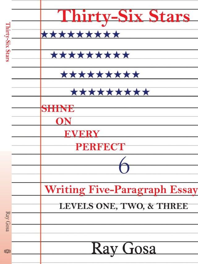 Thirty-Six Stars: Writing Five-Paragraph Essays : Gosa, Raymond
