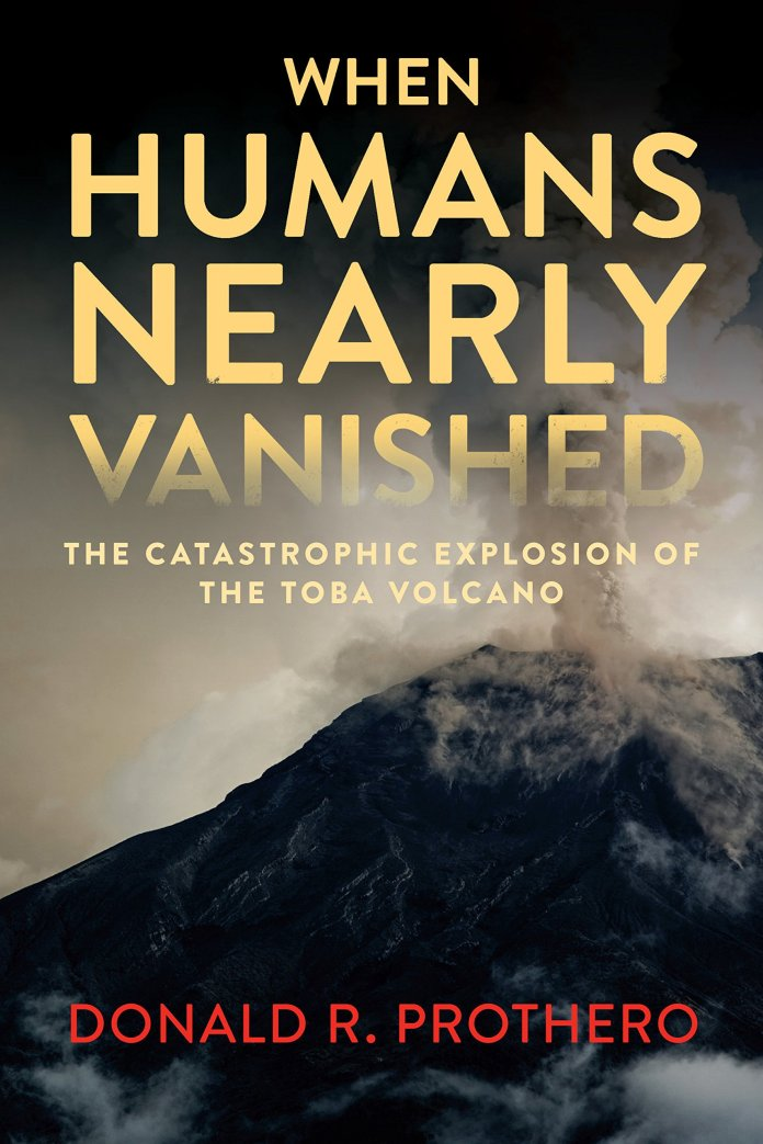 When Humans Nearly Vanished The Catastrophic Explosion Of The Toba Volcano Prothero Donald R 9781588346353 Amazon Com Books