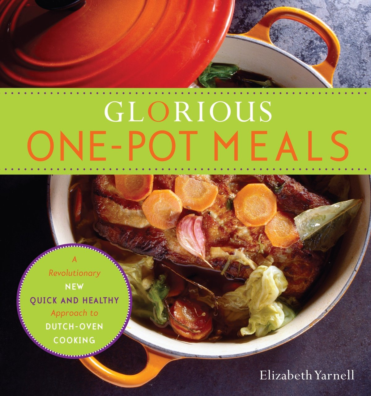 Glorious One-Pot Meals: A Revolutionary New Quick and Healthy Approach to Dutch-Oven Cooking: A Cookbook 1