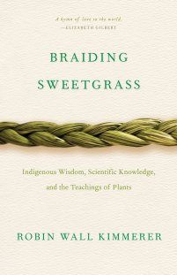Braiding Sweetgrass: Indigenous Wisdom, Scientific Knowledge and the Teachings of Plants: Kimmerer, Robin Wall: 9781571313560: Amazon.com: Books